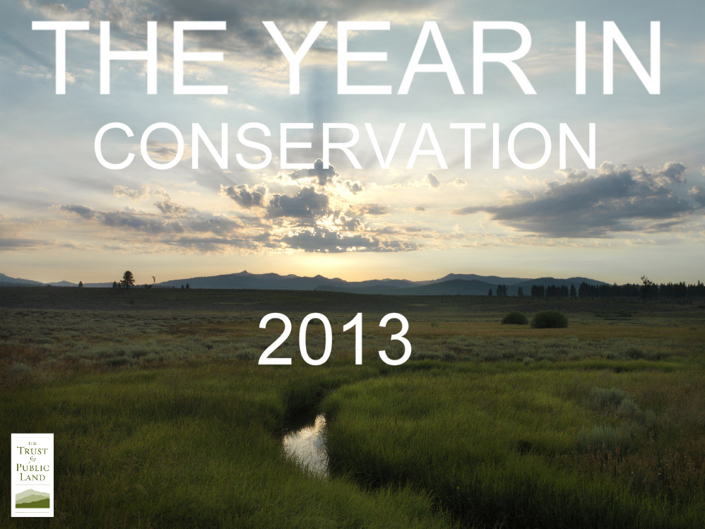 The year in conservation 2013 - The Trust for Public Land