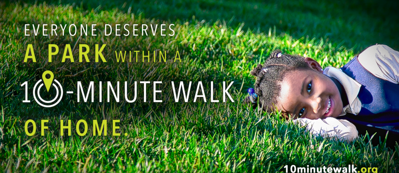 Everyone deserves a park within a 10-minute walk of home.