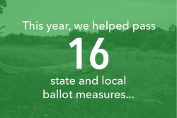 This year we helped pas 16 state and local ballot measures...