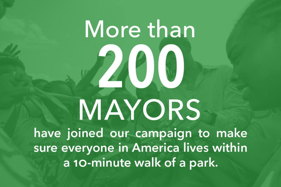 More than 200 mayors have joined our campaign to make sure everyone in America lives within a 10-minute walk of a park.